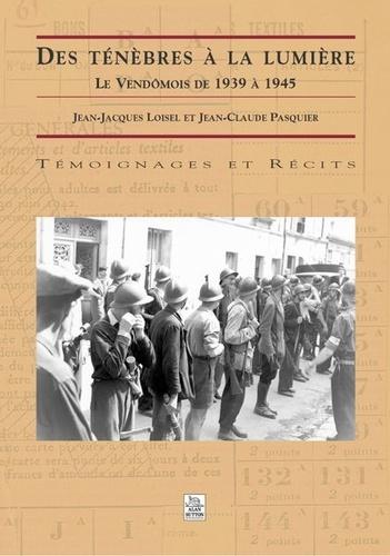 Jean-Jacques Loisel et Jean-Claude Pasquier - Des ténébres à la lumière - Le Vendômois de 1939 à 1945.