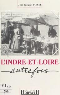 Jean-Jacques Loisel - L'Indre-et-Loire autrefois.