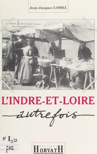 L'Indre-et-Loire autrefois