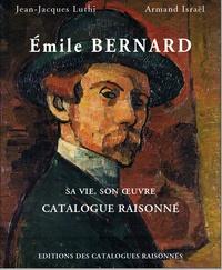 Jean-Jacques Luthi et Armand Israël - Emile Bernard - Sa vie, son oeuvre, catalogue raisonné.