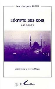 Jean-Jacques Luthi - L'Egypte des rois 1922-1953.