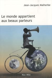 Jean-Jacques Malherbe - Le monde appartient aux beaux parleurs.