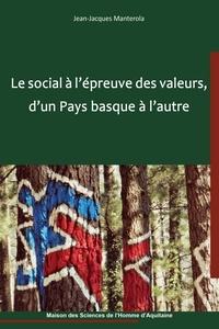 Jean-jacques Manterola - Le social à l'épreuve des valeurs, d'un Pays basque à l'autre.