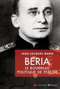 Jean-Jacques Marie - Beria - Le bourreau politique de Staline.