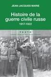 Jean-Jacques Marie - Histoire de la guerre civile russe - 1917-1922.