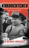 Jean-Jacques Marie - Khrouchtchev - La réforme impossible.