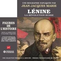 Jean-Jacques Marie - Lénine, la Révolution russe. Une biographie expliquée.