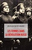 Jean-Jacques Marie - Les femmes dans la révolution russe.