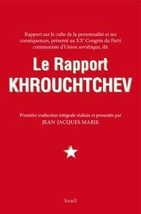 Jean-Jacques Marie - Rapport sur le culte de la personnalité et ses conséquences, présenté au XXe congrès du Parti communiste d'Union soviétique, dit Le rapport Khrouchtchev.