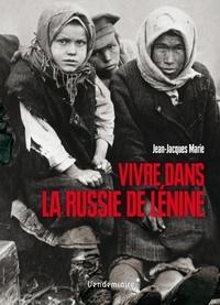 Jean-Jacques Marie - Vivre dans la Russie de Lénine.