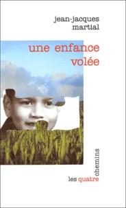 Jean-Jacques Martial - Une enfance volée.