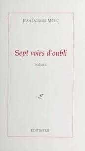 Jean-Jacques Méric - Sept voies d'oubli.