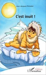 Jean-Jacques Michelet - C'est inuit !.
