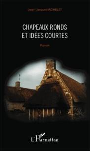 Jean-Jacques Michelet - Chapeaux ronds et idées courtes.