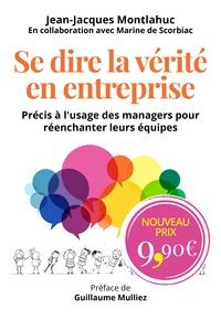 Jean-Jacques Montlahuc - Se dire la vérité en entreprise - Précis à l'usage des managers pour réenchanter leurs équipes.