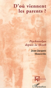 Jean-Jacques Moscovitz - D'où viennent les parents ? - Psychanalyse de la Shoah.