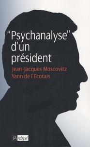"""Jean-Jacques Moscovitz et Yann de L'Ecotais - """"Psychanalyse"""" d'un président."""