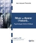 Jean-Jacques Moscovitz - Rêver de réparer l'histoire - Psychanalyse cinéma politique.