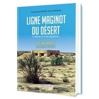 Jean-Jacques Moulins et Michel Truttmann - Ligne Maginot du desert - La défense du limes républicain. La ligne Mareth. Sud-tunisien 1934-1943.