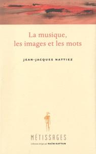 Jean-Jacques Nattiez - La musique, les images et les mots - Du bon et du moins bon usage des métaphores dans l'esthétique comparée.