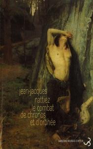 Jean-Jacques Nattiez - Le combat de Chronos et d'Orphée.
