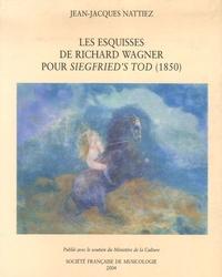 Jean-Jacques Nattiez - Les esquisses de Richard Wagner pour Siegfried's Tod (1850) - Essai de poïétique.