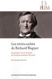 Jean-Jacques Nattiez - Les récits cachés de Richard Wagner - Art poétique,rêve et sexualité du Vaisseau fantôme à Parsifal.