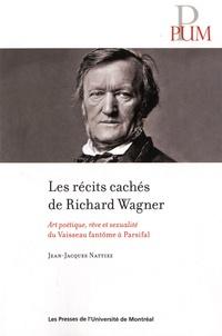 Les récits cachés de Richard Wagner - Art poétique, rêve et sexualité du Vaisseau fantôme à Parsifal.pdf