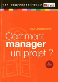 Jean-Jacques Néré - Comment manager un projet ?.