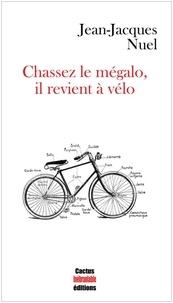 Jean-Jacques Nuel - Chassez le mégalo, il revient à vélo.