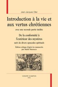 Jean-Jacques Olier - Introduction à la vie et aux vertus chrétiennes avec une seconde partie inédite - De la conformité à l'extérieur des mystères suivi de divers opuscules spirituels.