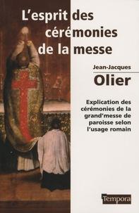 Jean-Jacques Olier - L'esprit des cérémonies de la messe - Explication des cérémonies de la grand'messe de paroisse selon l'usage romain.