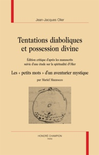 Jean-Jacques Olier - Tentations diaboliques et possession divine - Edition critique d'après les manuscrits suivie d'une étude sur la spiritualité Les petits mots d'un aventurier mystique.