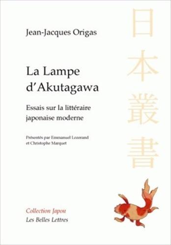 Jean-Jacques Origas - La lampe d'Akutagawa - Essais sur la littérature japonaise moderne.