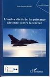 Jean-Jacques Patry - L'ombre déchirée, la puissance aérienne contre la terreur.