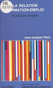 Jean-Jacques Paul - La relation formation-emploi : un défi pour l'économie.