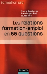 Jean-Jacques Paul et José Rose - Les relations formation-emploi en 55 questions.