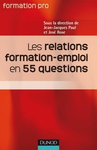 Jean-Jacques Paul et José Rose - Les relations Formation Emploi en 55 questions.