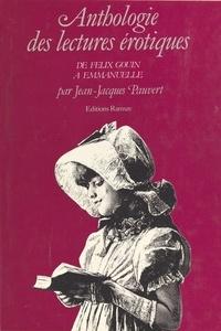 Jean-Jacques Pauvert - Anthologie historique des lectures érotiques De Félix Gouin à Emm : De Félix Gouin à Emmanuelle.