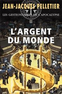 Jean-Jacques Pelletier - Les gestionnaires de l'apocalypse Tome 2 : L'argent du monde.