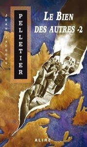 Jean-Jacques Pelletier - Les gestionnaires de l'apocalypse Tome 3 : Le bien des autres - Volume 2.