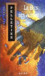 Jean-Jacques Pelletier - Les gestionnaires de l'apocalypse Tome 3 : Le bien des autres - Volume 1.