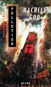 Jean-Jacques Pelletier - Machine God.