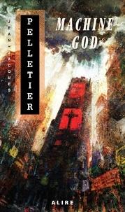 Jean-Jacques Pelletier - La Trilogie de Natalya et Vict  : Machine God.