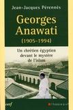 Jean-Jacques Perennès - Georges Anawati (1905-1994) - Un chrétien égyptien devant le mystère de l'Islam.