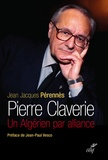 Jean-Jacques Perennès - Pierre Claverie - Un Algérien par alliance.