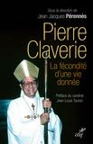 Jean-Jacques Perennès - Pierre Claverie - La fécondité d'une vie donnée.