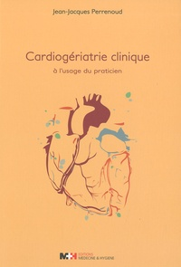 Jean-Jacques Perrenoud - Cardiogériatrie clinique à l'usage du praticien.