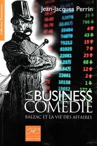 Jean-Jacques Perrin - La business comédie - Balzac et la vie des affaires.