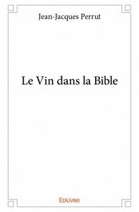 Jean-Jacques Perrut - Le vin dans la Bible.